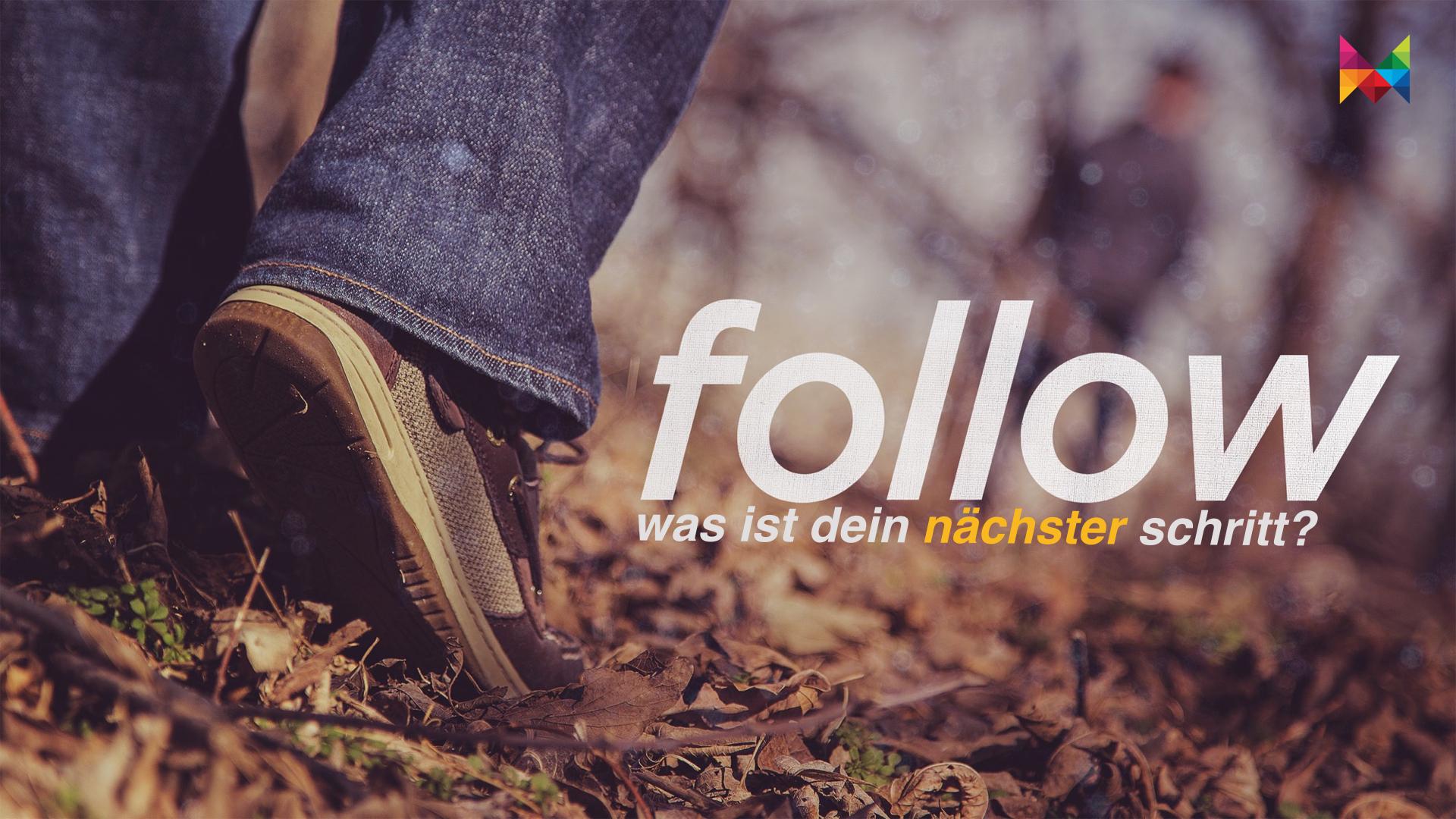 FOLLOW. Was ist dein nächster Schritt? // Ein kleiner Schritt für den Menschen, ein großer Schritt für die Menschheit!